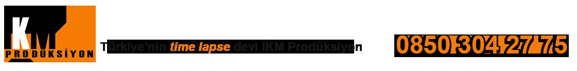 İKM – Time lapse / Kurgu Montaj